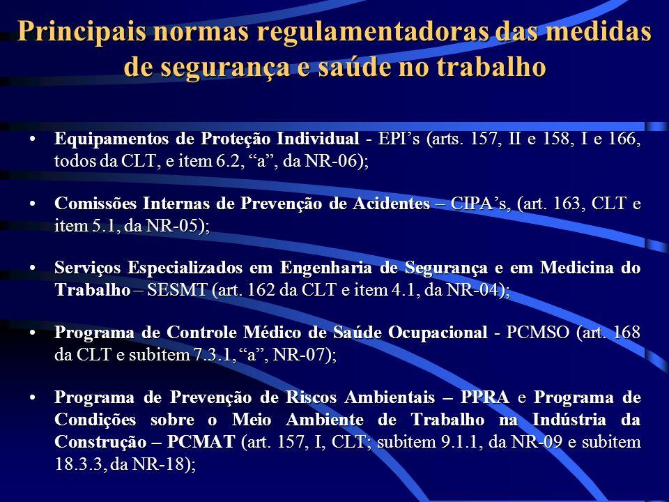 Principais normas regulamentadoras das medidas de segurança e saúde no trabalho Equipamentos de Proteção Individual - EPIs (arts. 157, II e 158, I e 1