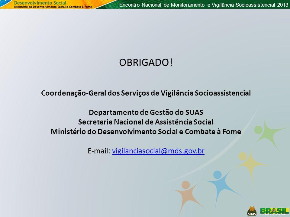 Encontro Nacional de Monitoramento e Vigilância Socioassistencial 2013 OBRIGADO.