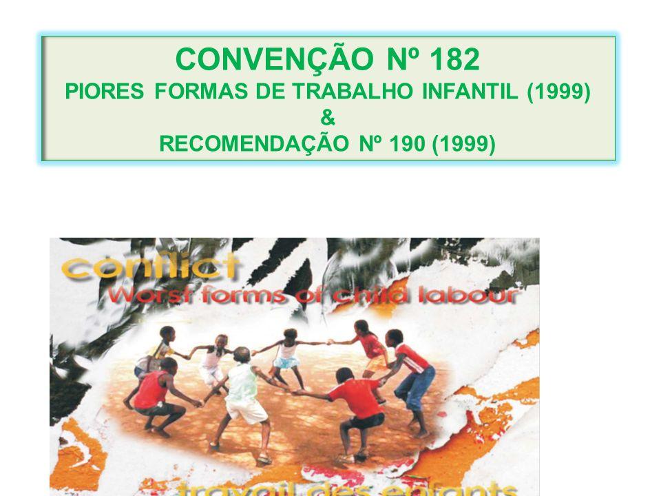 CONVENÇÃO Nº 182 PIORES FORMAS DE TRABALHO INFANTIL (1999) & RECOMENDAÇÃO Nº 190 (1999)