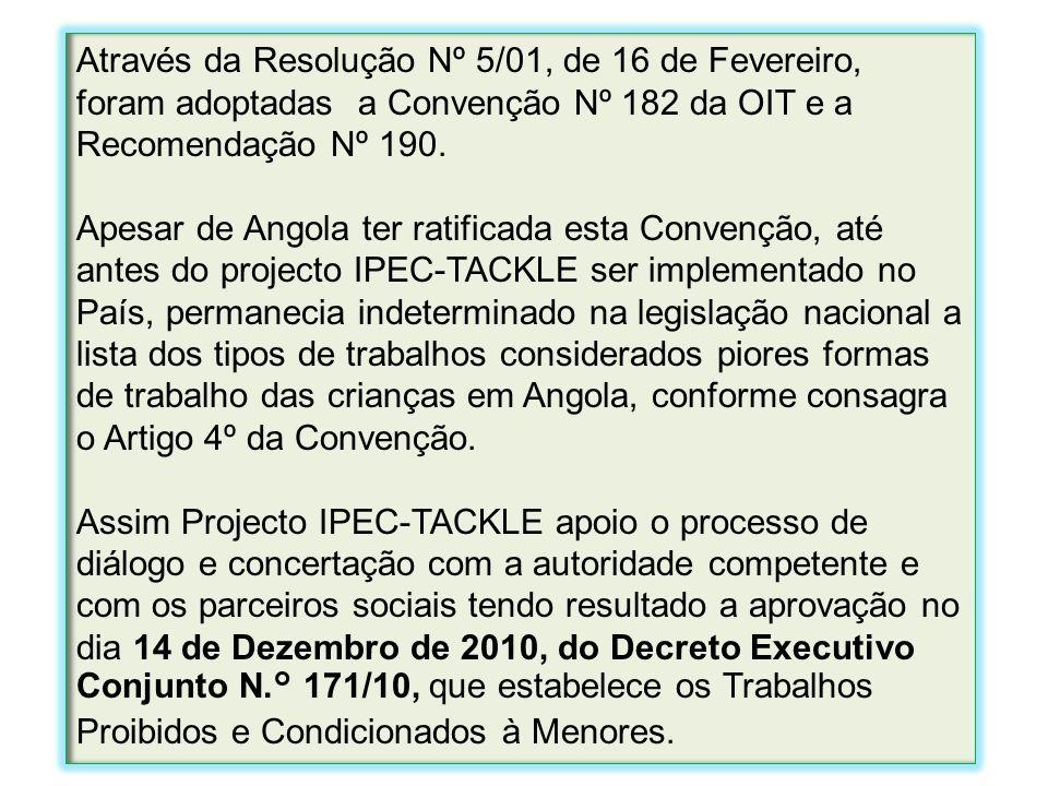 Através da Resolução Nº 5/01, de 16 de Fevereiro, foram adoptadas a Convenção Nº 182 da OIT e a Recomendação Nº 190. Apesar de Angola ter ratificada e