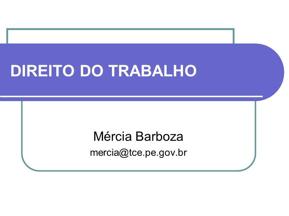 DIREITO DO TRABALHO Mércia Barboza mercia@tce.pe.gov.br
