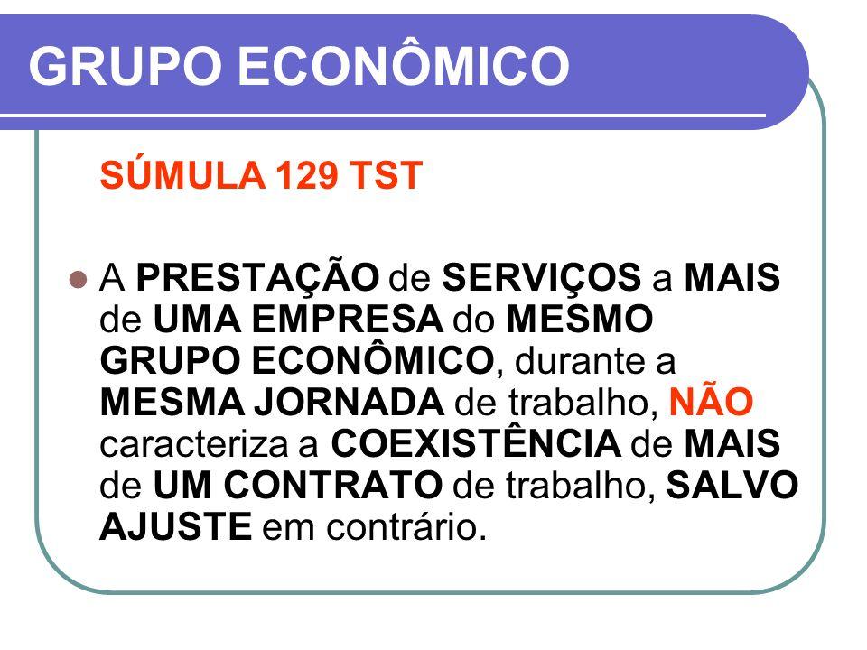 GRUPO ECONÔMICO SÚMULA 129 TST A PRESTAÇÃO de SERVIÇOS a MAIS de UMA EMPRESA do MESMO GRUPO ECONÔMICO, durante a MESMA JORNADA de trabalho, NÃO caract