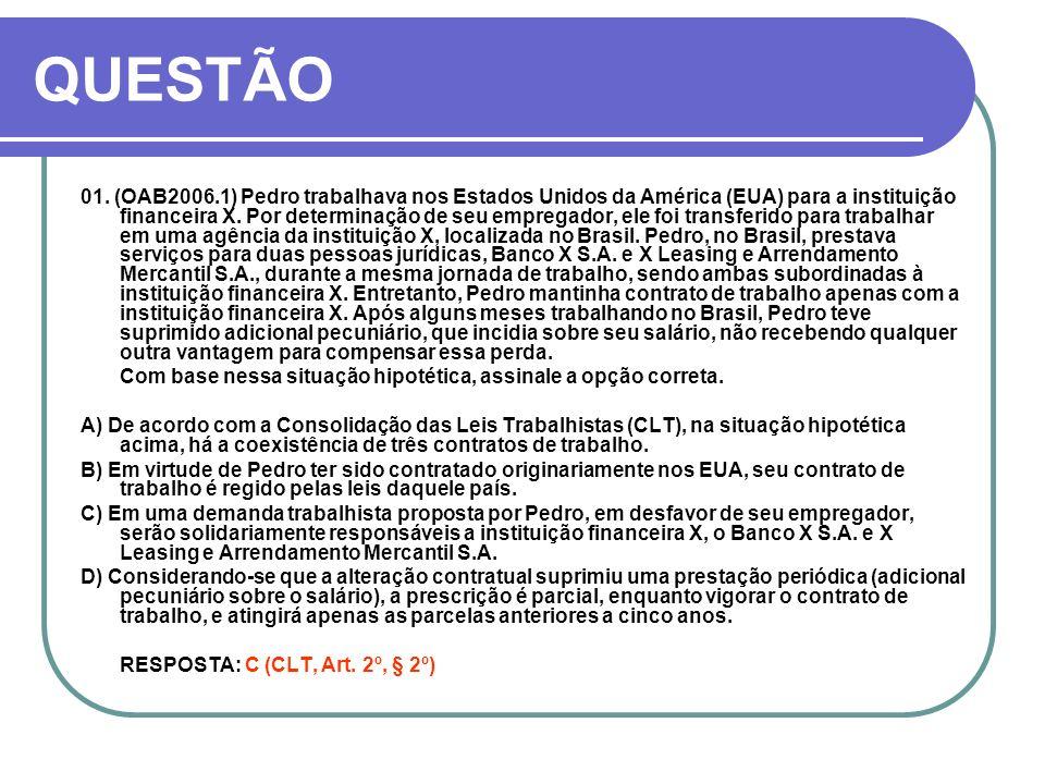 QUESTÃO 01. (OAB2006.1) Pedro trabalhava nos Estados Unidos da América (EUA) para a instituição financeira X. Por determinação de seu empregador, ele