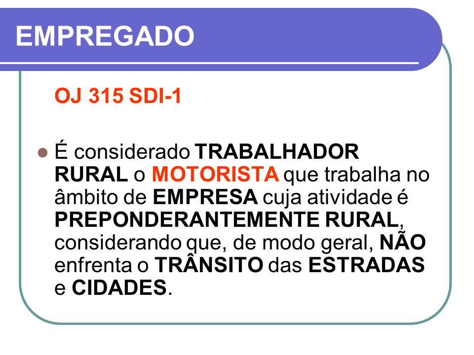 EMPREGADO OJ 315 SDI-1 É considerado TRABALHADOR RURAL o MOTORISTA que trabalha no âmbito de EMPRESA cuja atividade é PREPONDERANTEMENTE RURAL, consid