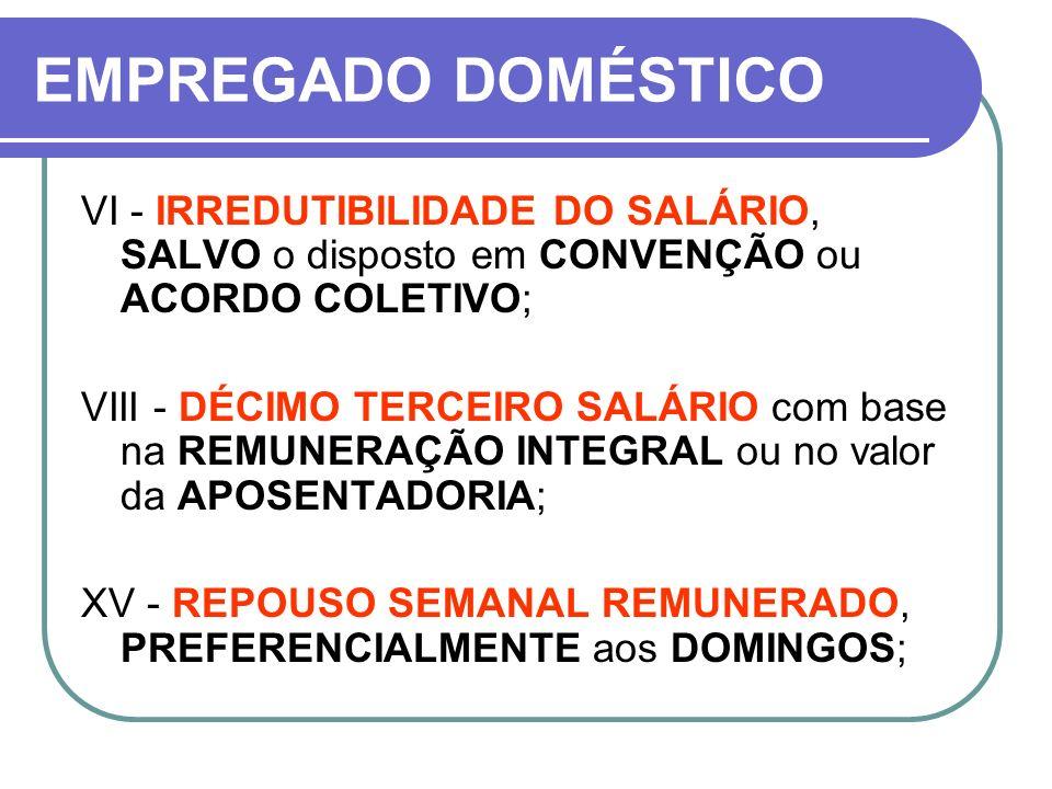 EMPREGADO DOMÉSTICO VI - IRREDUTIBILIDADE DO SALÁRIO, SALVO o disposto em CONVENÇÃO ou ACORDO COLETIVO; VIII - DÉCIMO TERCEIRO SALÁRIO com base na REM
