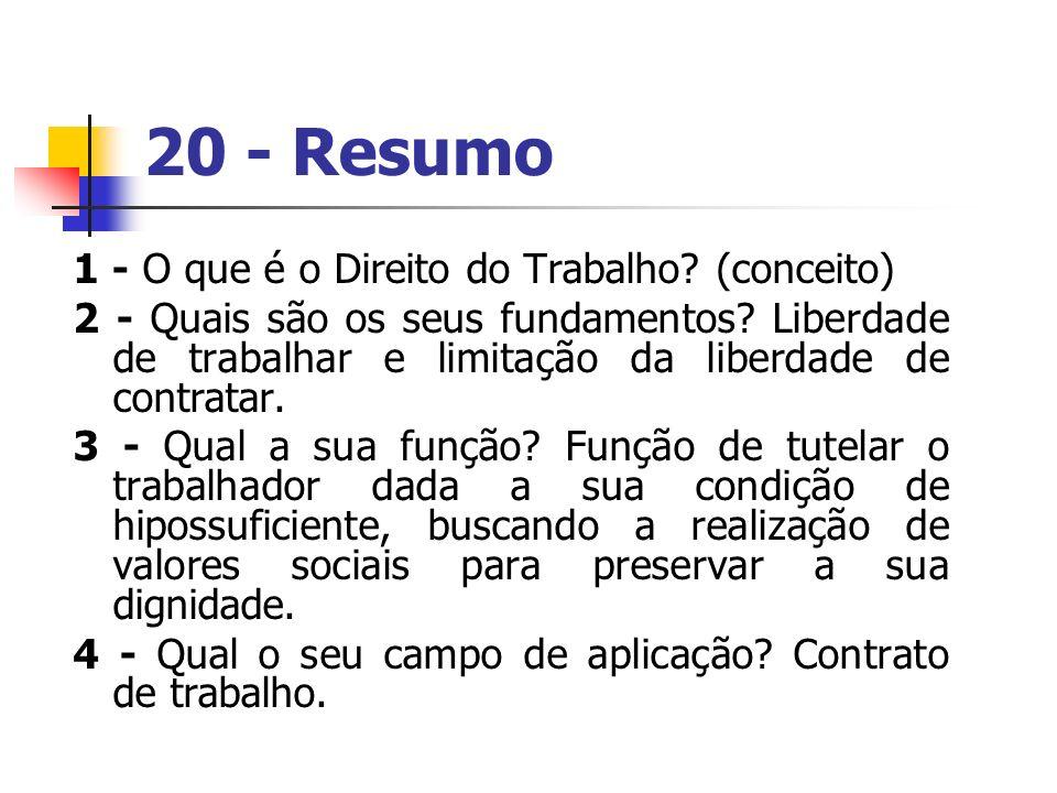 20 - Resumo 1 - O que é o Direito do Trabalho? (conceito) 2 - Quais são os seus fundamentos? Liberdade de trabalhar e limitação da liberdade de contra