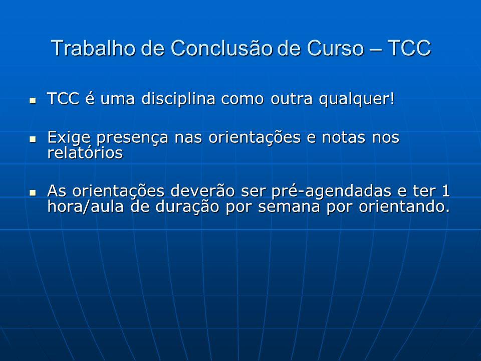 Trabalho de Conclusão de Curso – TCC TCC é uma disciplina como outra qualquer! TCC é uma disciplina como outra qualquer! Exige presença nas orientaçõe