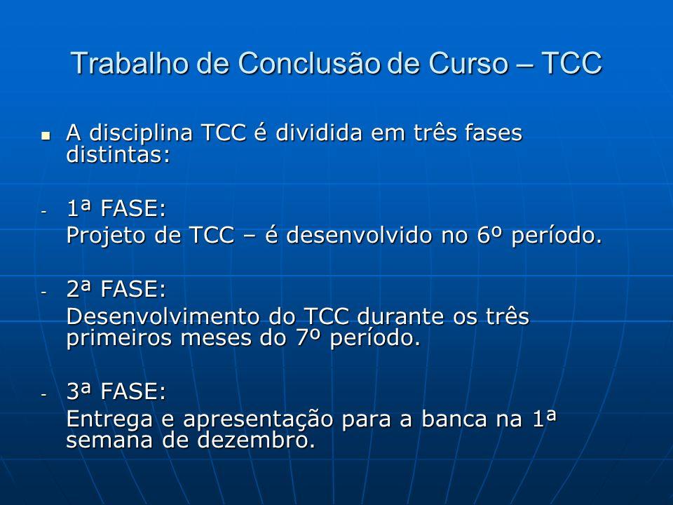 Trabalho de Conclusão de Curso – TCC A disciplina TCC é dividida em três fases distintas: A disciplina TCC é dividida em três fases distintas: - 1ª FA