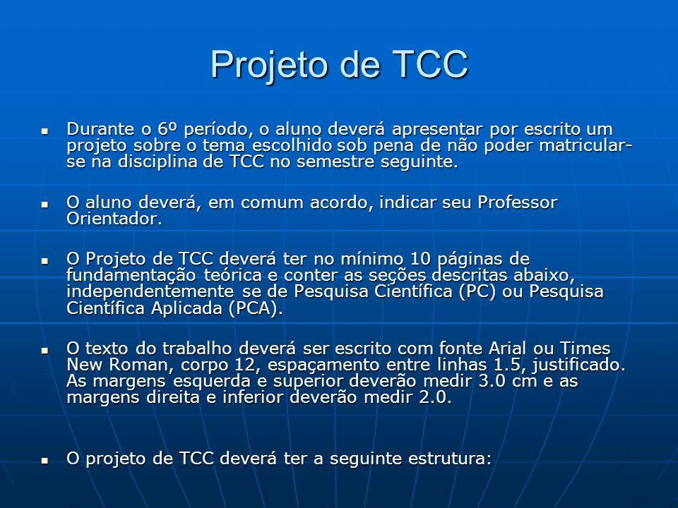 Projeto de TCC Durante o 6º período, o aluno deverá apresentar por escrito um projeto sobre o tema escolhido sob pena de não poder matricular- se na d