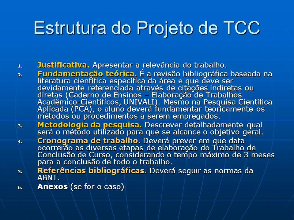 Estrutura do Projeto de TCC 1. Justificativa. Apresentar a relevância do trabalho. 2. Fundamentação teórica. É a revisão bibliográfica baseada na lite