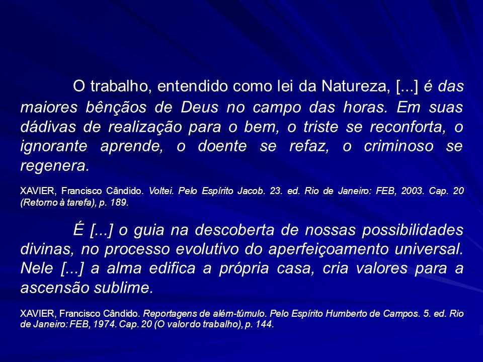 O trabalho, entendido como lei da Natureza, [...] é das maiores bênçãos de Deus no campo das horas.
