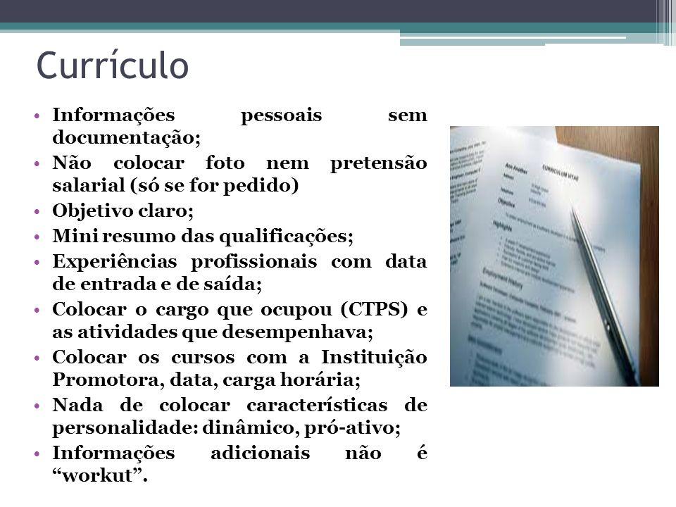 Currículo Informações pessoais sem documentação; Não colocar foto nem pretensão salarial (só se for pedido) Objetivo claro; Mini resumo das qualificaç