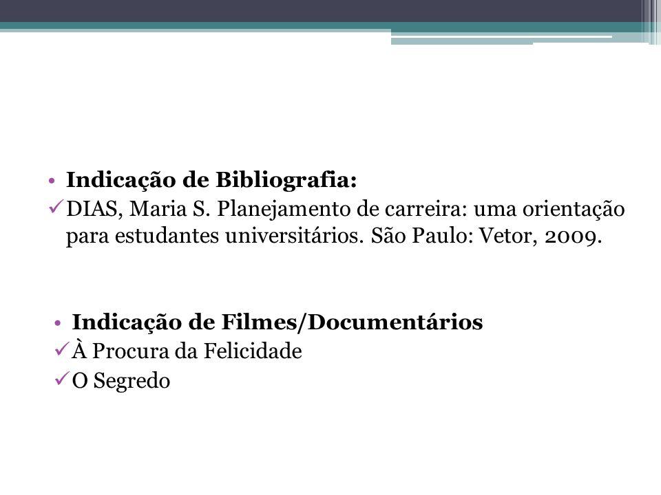 Indicação de Bibliografia: DIAS, Maria S. Planejamento de carreira: uma orientação para estudantes universitários. São Paulo: Vetor, 2009. Indicação d