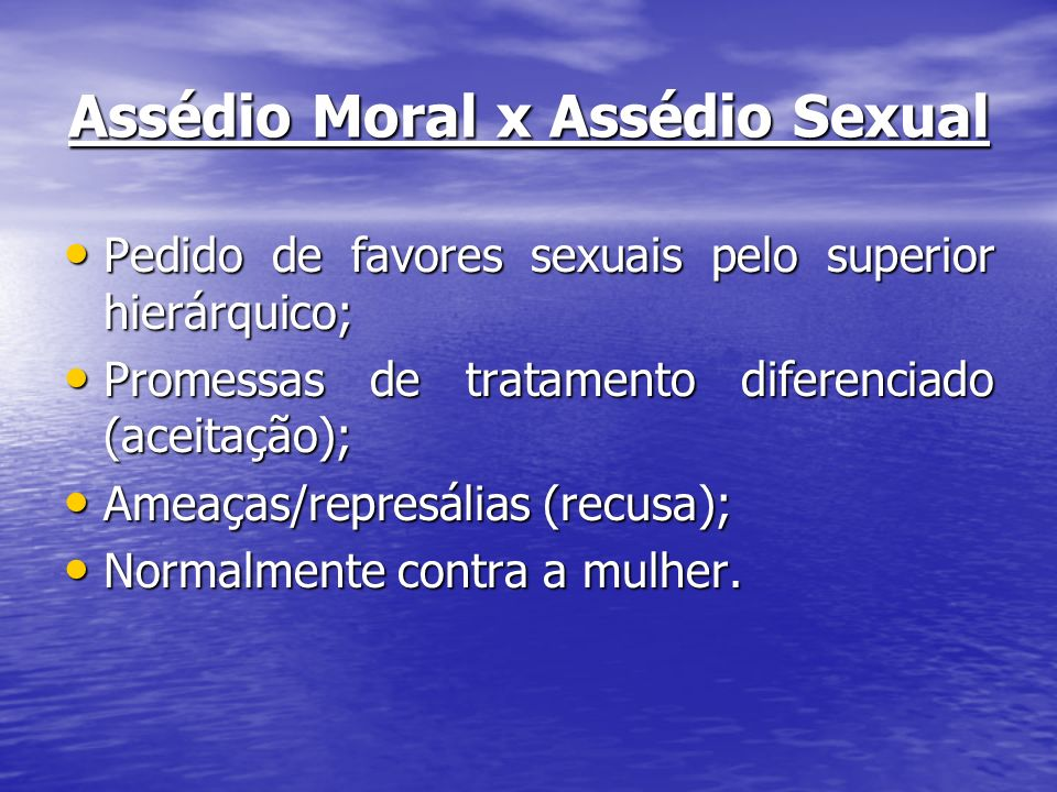 Assédio Moral x Assédio Sexual Pedido de favores sexuais pelo superior hierárquico; Pedido de favores sexuais pelo superior hierárquico; Promessas de
