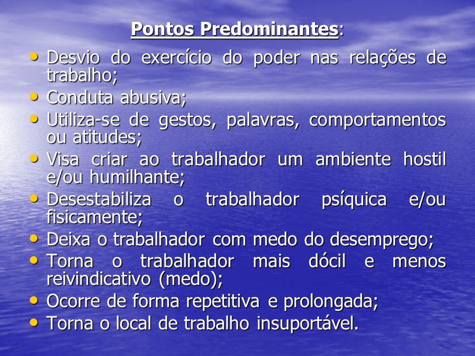 Pontos Predominantes: Desvio do exercício do poder nas relações de trabalho; Conduta abusiva; Utiliza-se de gestos, palavras, comportamentos ou atitud