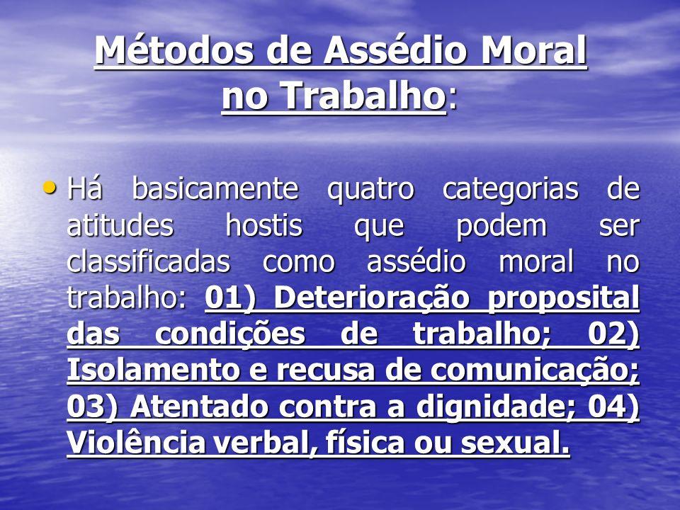 Métodos de Assédio Moral no Trabalho: Há basicamente quatro categorias de atitudes hostis que podem ser classificadas como assédio moral no trabalho: