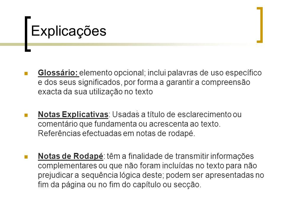 Explicações Glossário: elemento opcional; inclui palavras de uso específico e dos seus significados, por forma a garantir a compreensão exacta da sua