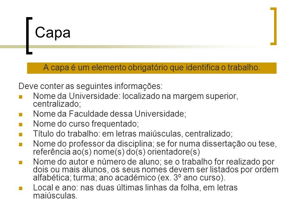 Capa Deve conter as seguintes informações: Nome da Universidade: localizado na margem superior, centralizado; Nome da Faculdade dessa Universidade; No