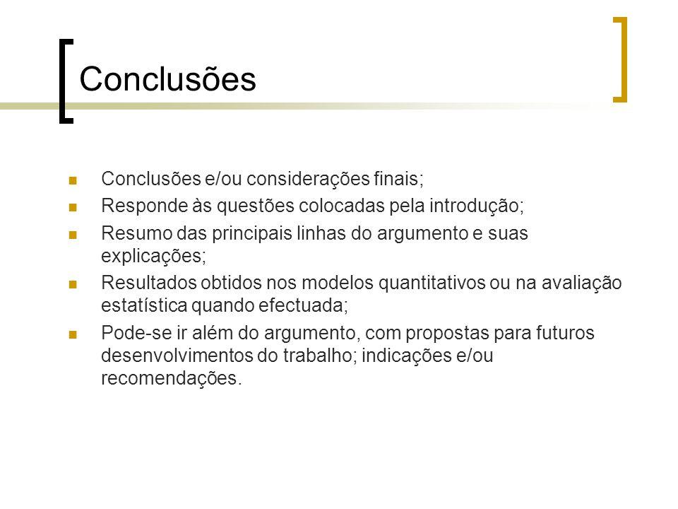 Conclusões Conclusões e/ou considerações finais; Responde às questões colocadas pela introdução; Resumo das principais linhas do argumento e suas expl