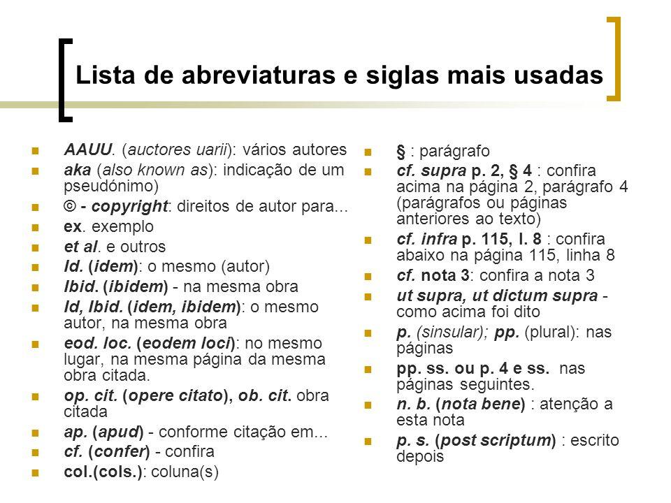 Lista de abreviaturas e siglas mais usadas AAUU. (auctores uarii): vários autores aka (also known as): indicação de um pseudónimo) © - copyright: dire