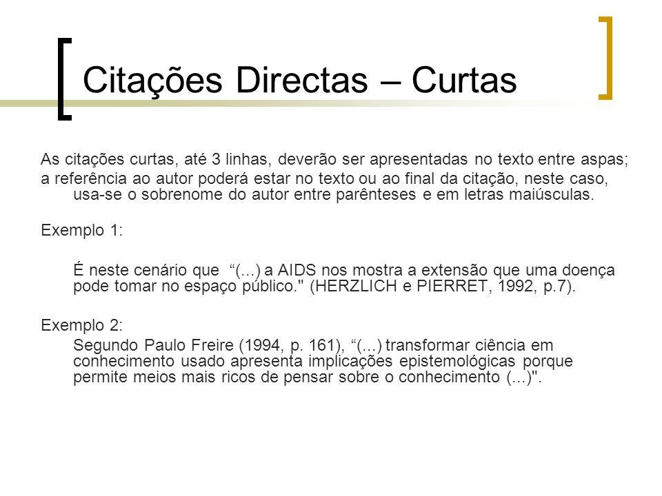 Citações Directas – Curtas As citações curtas, até 3 linhas, deverão ser apresentadas no texto entre aspas; a referência ao autor poderá estar no text