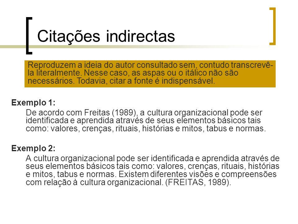 Citações indirectas Exemplo 1: De acordo com Freitas (1989), a cultura organizacional pode ser identificada e aprendida através de seus elementos bási