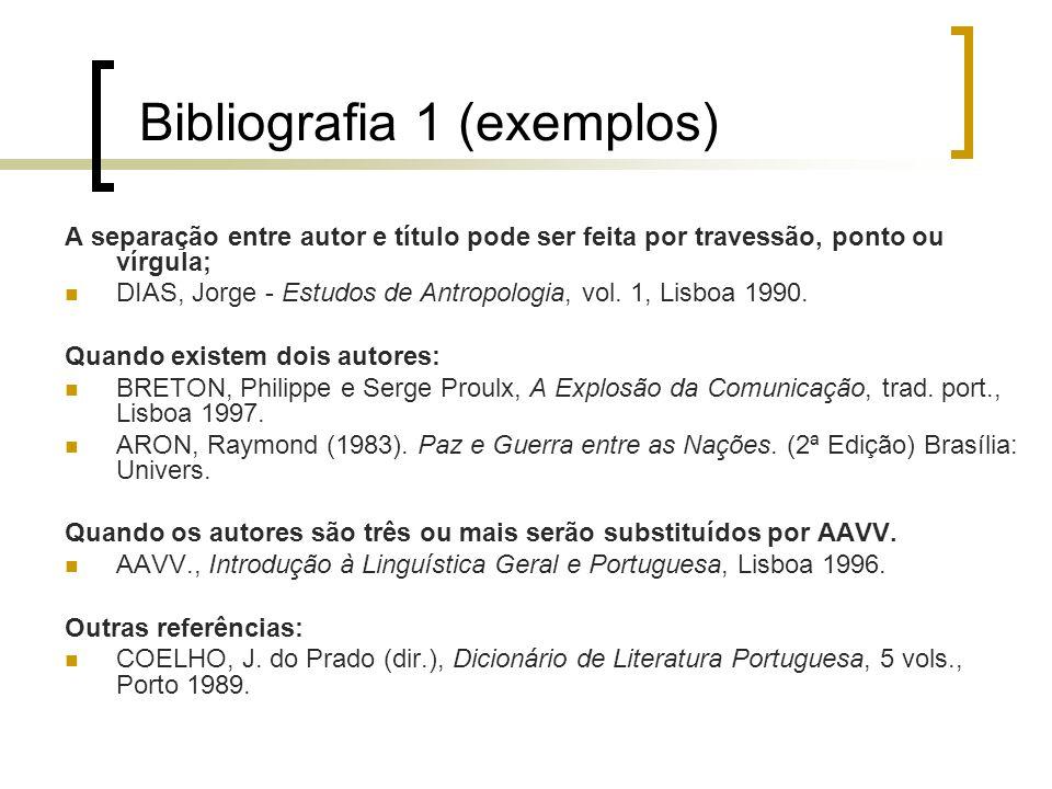 Bibliografia 1 (exemplos) A separação entre autor e título pode ser feita por travessão, ponto ou vírgula; DIAS, Jorge - Estudos de Antropologia, vol.