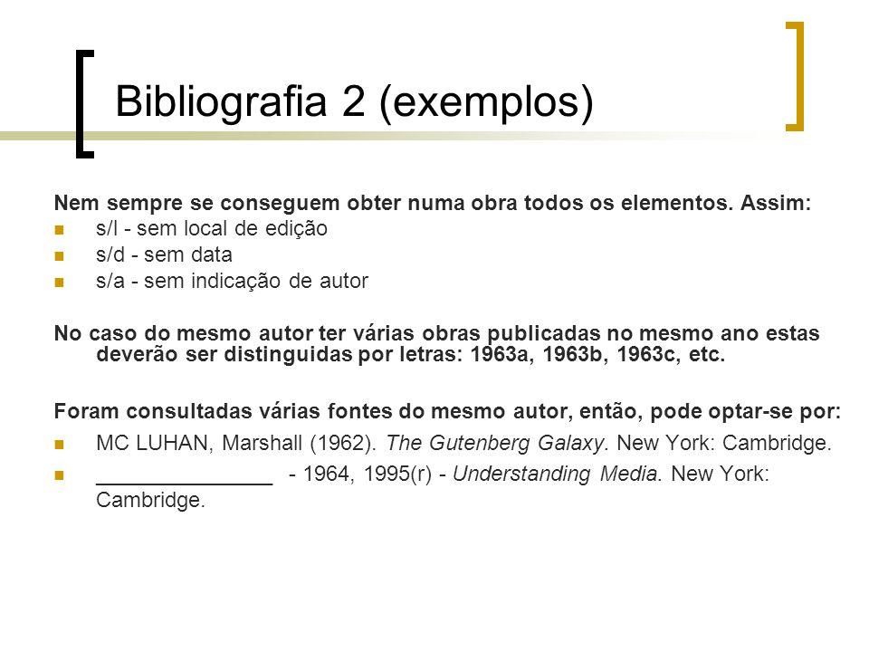 Bibliografia 2 (exemplos) Nem sempre se conseguem obter numa obra todos os elementos. Assim: s/l - sem local de edição s/d - sem data s/a - sem indica