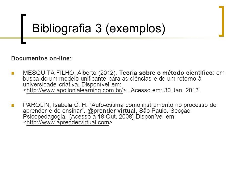 Bibliografia 3 (exemplos) Documentos on-line: MESQUITA FILHO, Alberto (2012). Teoria sobre o método científico: em busca de um modelo unificante para