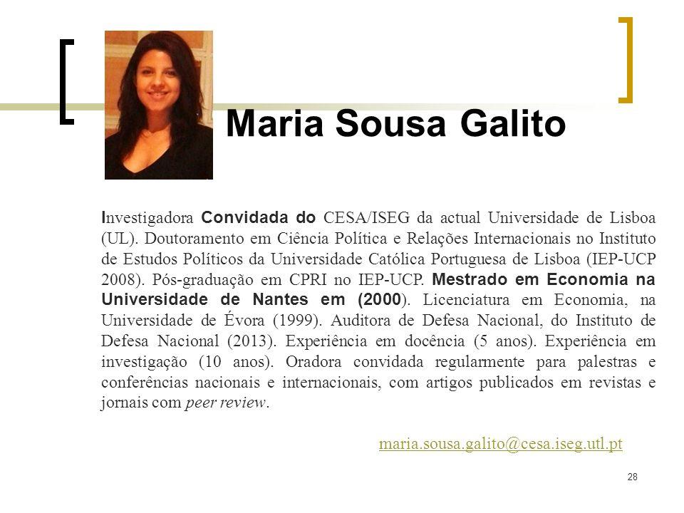Maria Sousa Galito 28 I nvestigadora Convidada do CESA/ISEG da actual Universidade de Lisboa (UL). Doutoramento em Ciência Política e Relações Interna