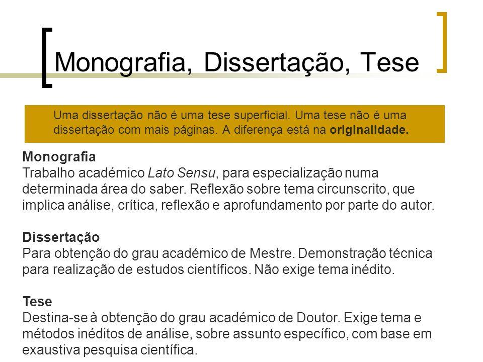 Monografia, Dissertação, Tese Uma dissertação não é uma tese superficial. Uma tese não é uma dissertação com mais páginas. A diferença está na origina