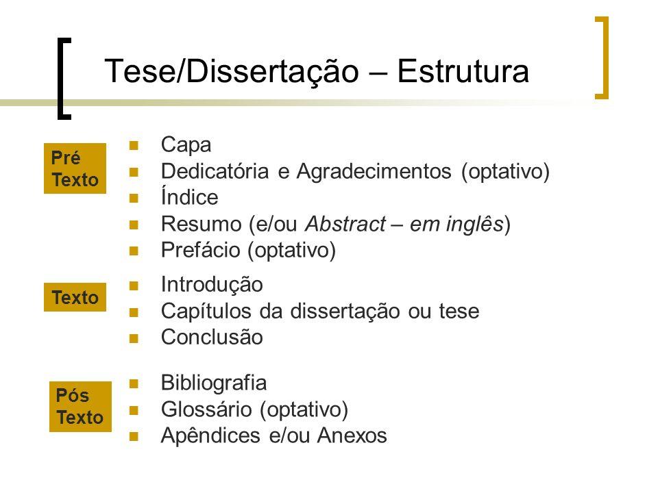 Tese/Dissertação – Estrutura Capa Dedicatória e Agradecimentos (optativo) Índice Resumo (e/ou Abstract – em inglês) Prefácio (optativo) Introdução Cap