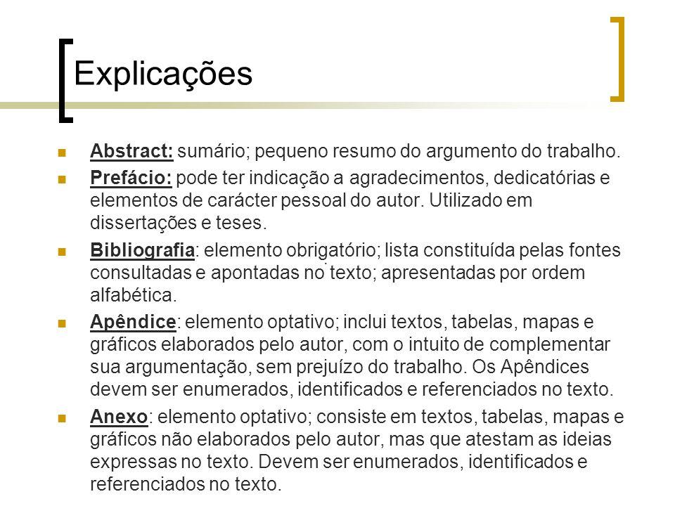 Explicações Abstract: sumário; pequeno resumo do argumento do trabalho. Prefácio: pode ter indicação a agradecimentos, dedicatórias e elementos de car