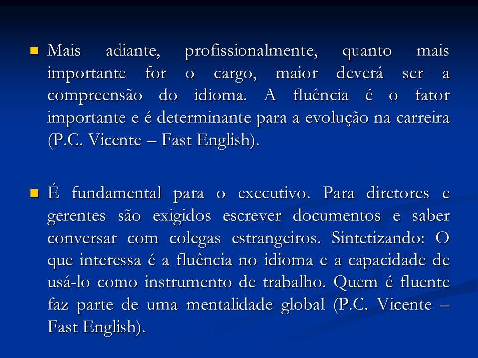 Mais adiante, profissionalmente, quanto mais importante for o cargo, maior deverá ser a compreensão do idioma.