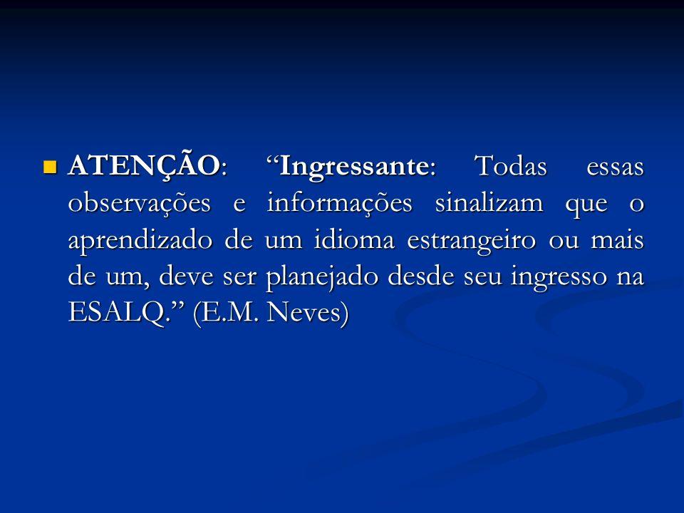 ATENÇÃO: Ingressante: Todas essas observações e informações sinalizam que o aprendizado de um idioma estrangeiro ou mais de um, deve ser planejado desde seu ingresso na ESALQ.