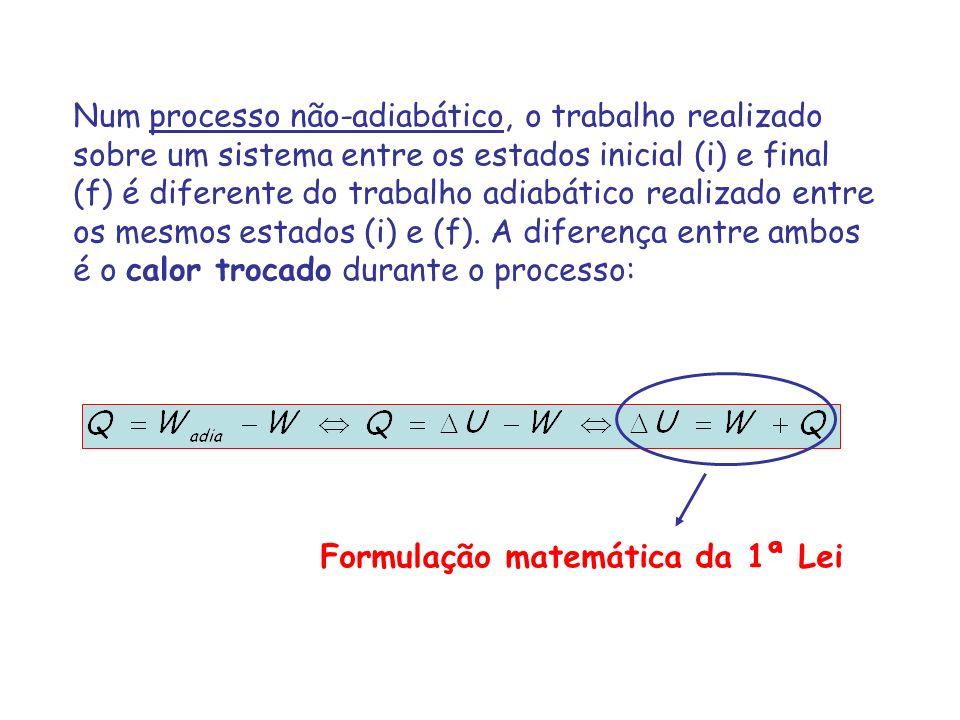 Num processo não-adiabático, o trabalho realizado sobre um sistema entre os estados inicial (i) e final (f) é diferente do trabalho adiabático realiza