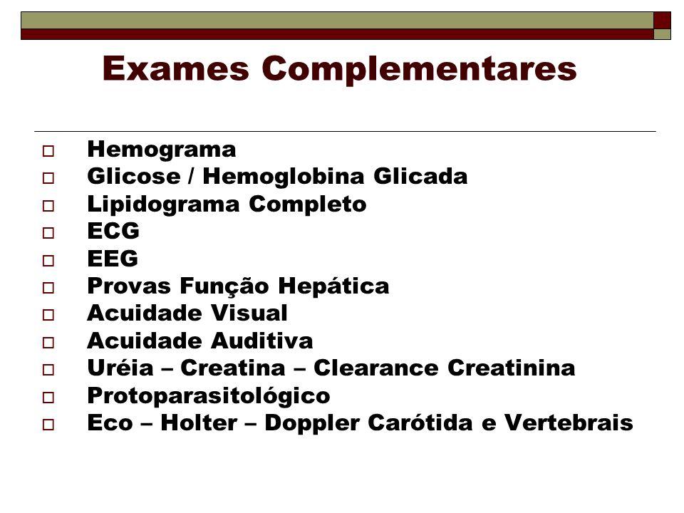 Exames Complementares Hemograma Glicose / Hemoglobina Glicada Lipidograma Completo ECG EEG Provas Função Hepática Acuidade Visual Acuidade Auditiva Ur