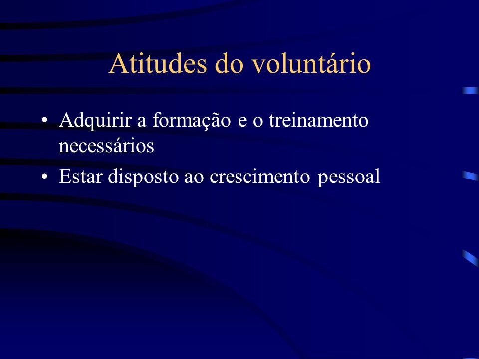 Atitudes do voluntário Adquirir a formação e o treinamento necessários Estar disposto ao crescimento pessoal