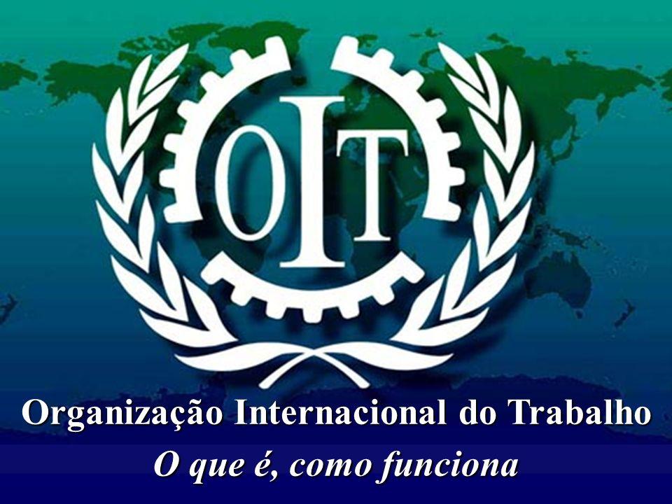 Sede em Genebra 175 Países Membros Fundada em 1919 Faz parte do sistema ONU A paz universal e permanente só pode estar baseada na Justiça Social Constituição da OIT