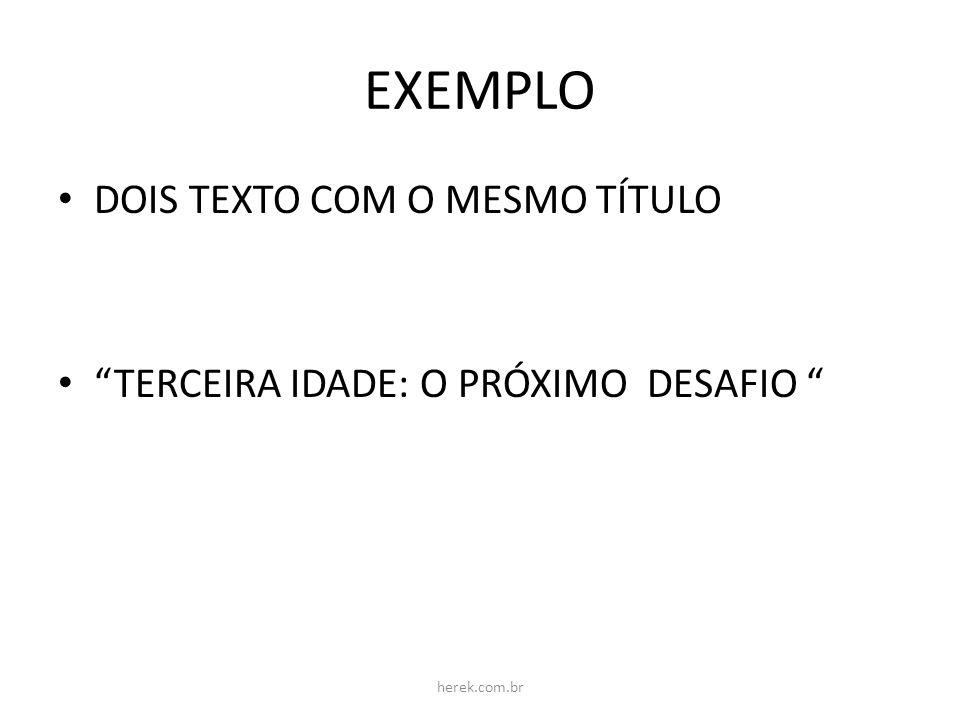 EXEMPLO DOIS TEXTO COM O MESMO TÍTULO TERCEIRA IDADE: O PRÓXIMO DESAFIO herek.com.br
