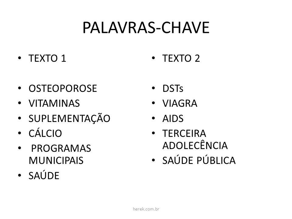 PALAVRAS-CHAVE TEXTO 1 OSTEOPOROSE VITAMINAS SUPLEMENTAÇÃO CÁLCIO PROGRAMAS MUNICIPAIS SAÚDE TEXTO 2 DSTs VIAGRA AIDS TERCEIRA ADOLECÊNCIA SAÚDE PÚBLI