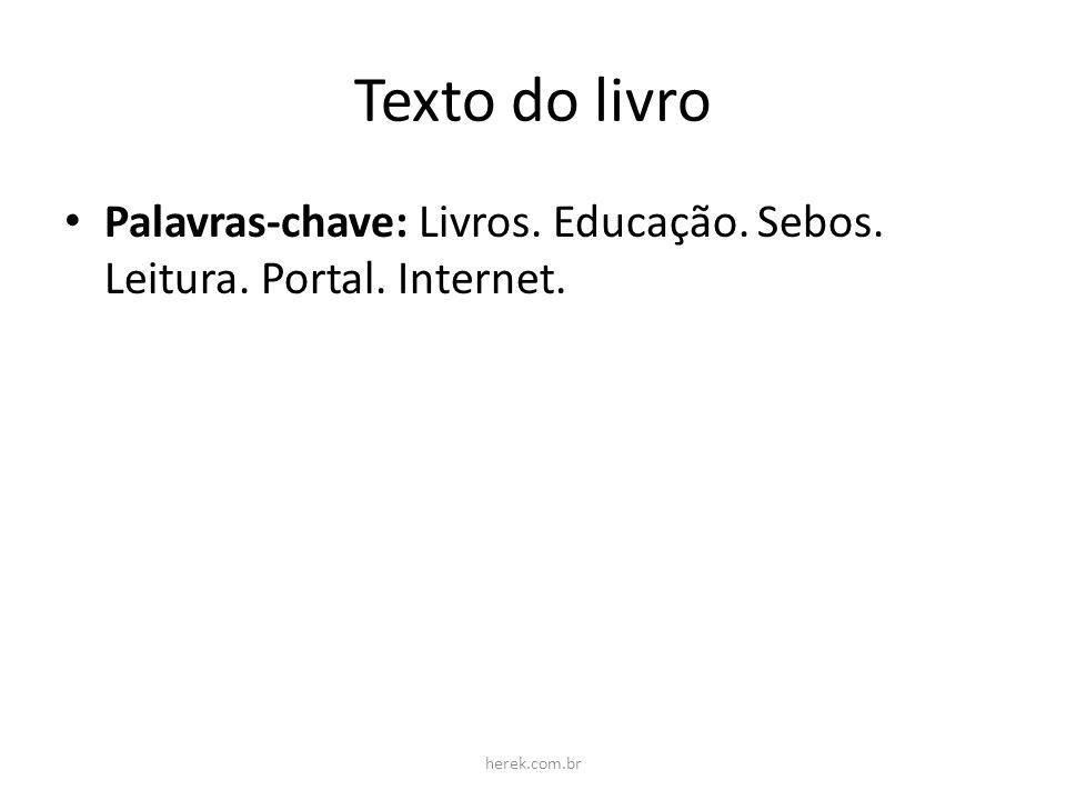 Texto do livro Palavras-chave: Livros. Educação. Sebos. Leitura. Portal. Internet. herek.com.br