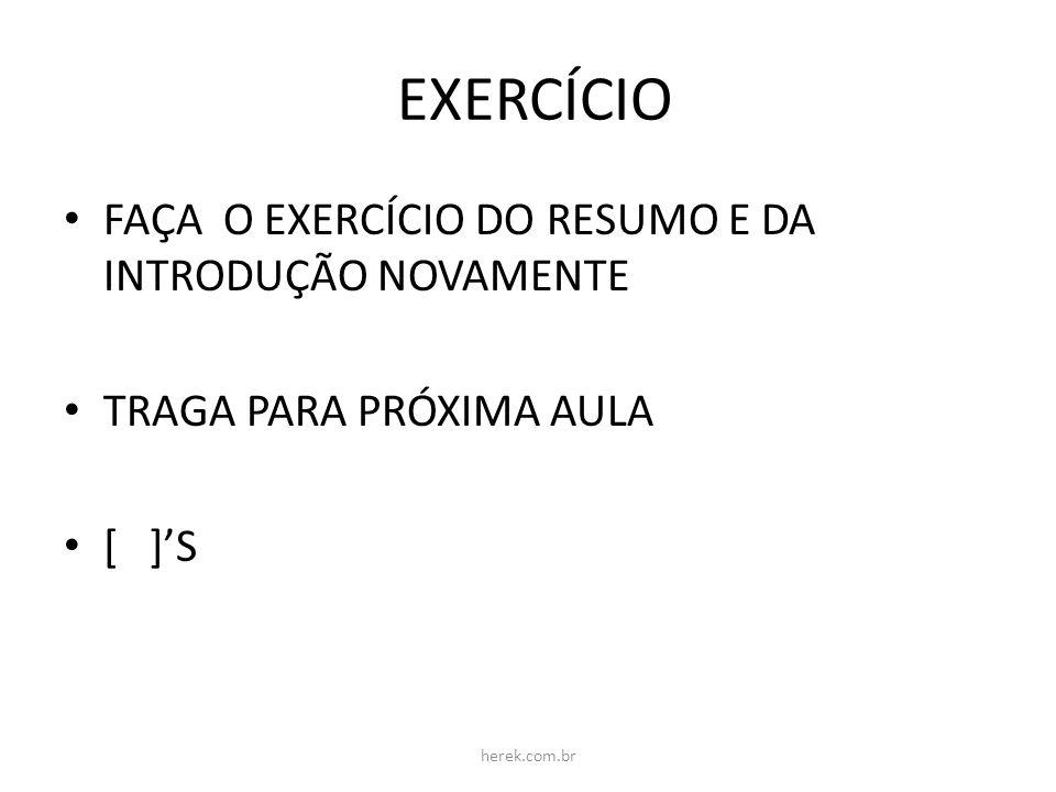EXERCÍCIO FAÇA O EXERCÍCIO DO RESUMO E DA INTRODUÇÃO NOVAMENTE TRAGA PARA PRÓXIMA AULA [ ]S herek.com.br