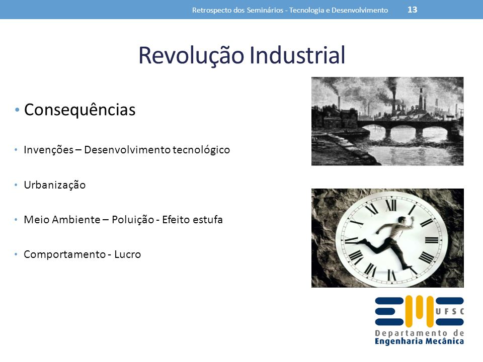 Revolução Industrial Consequências Invenções – Desenvolvimento tecnológico Urbanização Meio Ambiente – Poluição - Efeito estufa Comportamento - Lucro Retrospecto dos Seminários - Tecnologia e Desenvolvimento 13