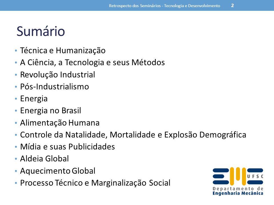 Sumário Técnica e Humanização A Ciência, a Tecnologia e seus Métodos Revolução Industrial Pós-Industrialismo Energia Energia no Brasil Alimentação Hum