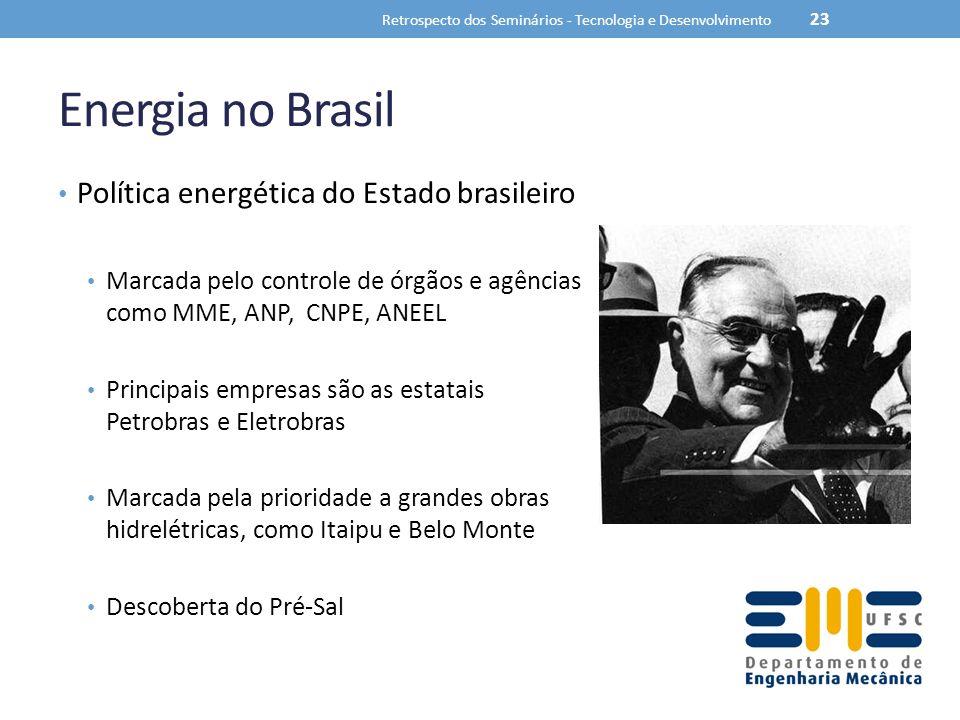 Energia no Brasil Política energética do Estado brasileiro Marcada pelo controle de órgãos e agências como MME, ANP, CNPE, ANEEL Principais empresas são as estatais Petrobras e Eletrobras Marcada pela prioridade a grandes obras hidrelétricas, como Itaipu e Belo Monte Descoberta do Pré-Sal Retrospecto dos Seminários - Tecnologia e Desenvolvimento 23