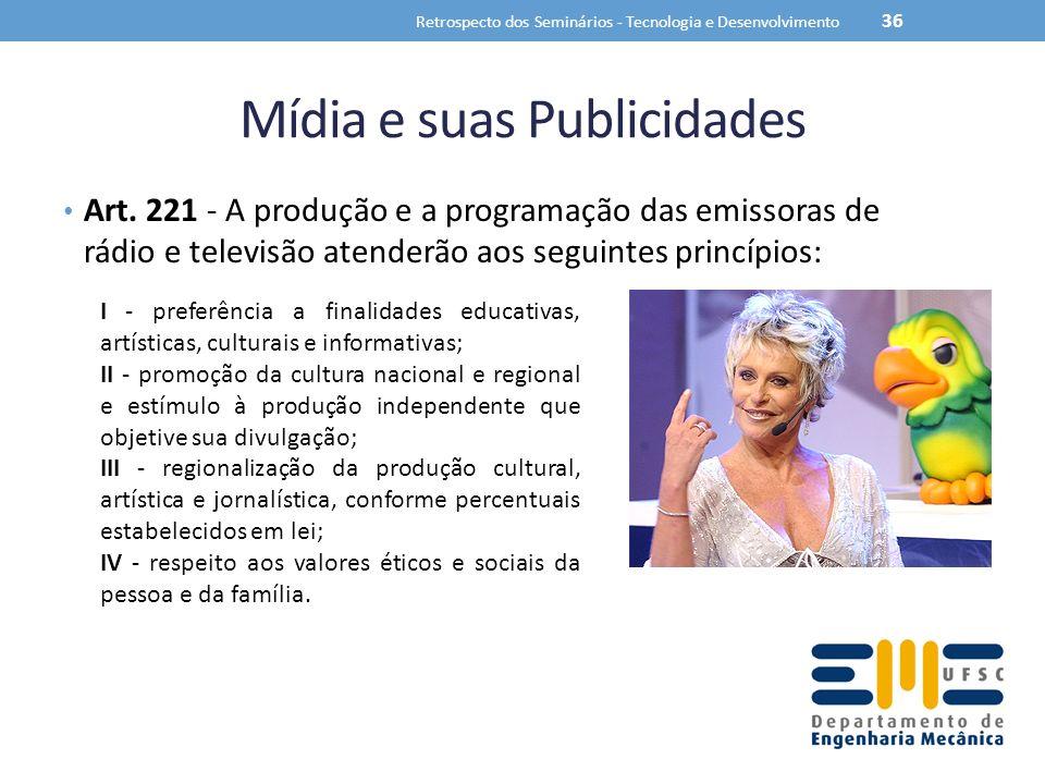 Mídia e suas Publicidades Art. 221 - A produção e a programação das emissoras de rádio e televisão atenderão aos seguintes princípios: Retrospecto dos