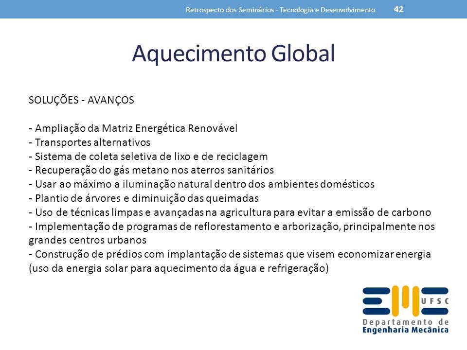 Aquecimento Global Retrospecto dos Seminários - Tecnologia e Desenvolvimento 42 SOLUÇÕES - AVANÇOS - Ampliação da Matriz Energética Renovável - Transp