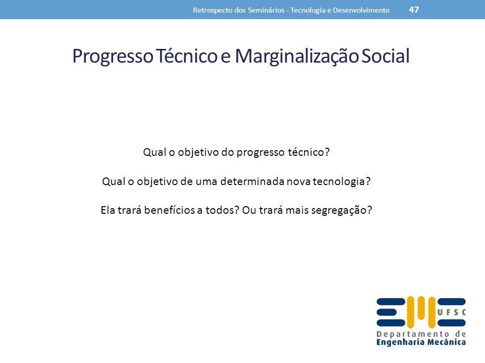 Progresso Técnico e Marginalização Social Retrospecto dos Seminários - Tecnologia e Desenvolvimento 47 Qual o objetivo do progresso técnico? Qual o ob