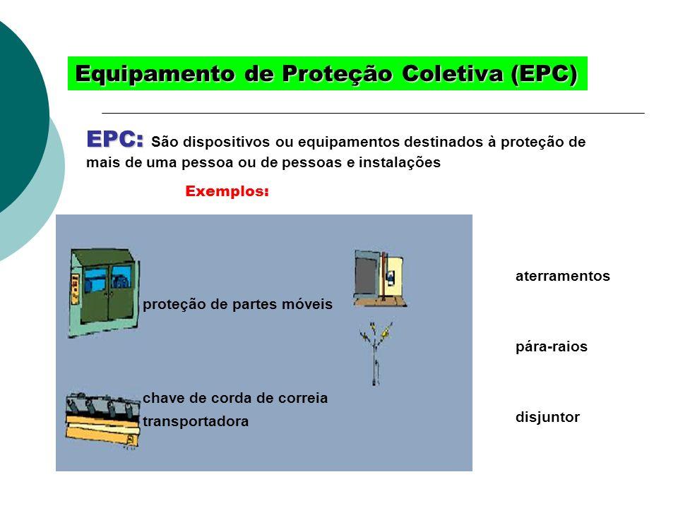 Equipamento de Proteção Coletiva (EPC) EPC: EPC: São dispositivos ou equipamentos destinados à proteção de mais de uma pessoa ou de pessoas e instalaç